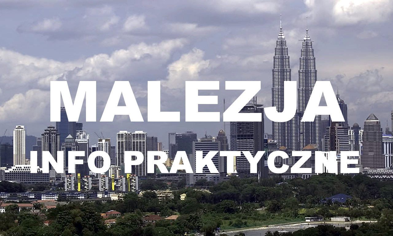 Kuala Lumpur i Malezja - informacje praktyczne