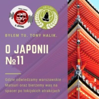 Podcast o Japonii №11 (gdzie odwiedzamy warszawskie Matsuri i bierzemy was na spacer po atrakcjach Tokio)