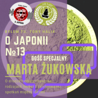 Podcast o Japonii №13 + Marta Jo Żukowska (o drodze herbaty Urasenke, rodzajach herbat i celebrowaniu spotkań między ludźmi)