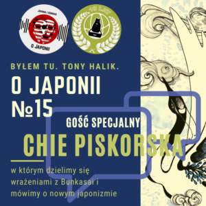 Podcast oJaponii №15 + Chie Piskorska (dzielimy się wrażeniami zBunkasai imówimy onowym japonizmie)