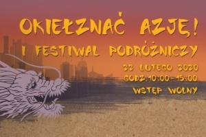 """I Festiwal Podróżniczy """"Okiełznać Azję!"""" - zaproszenie naprelekcję"""