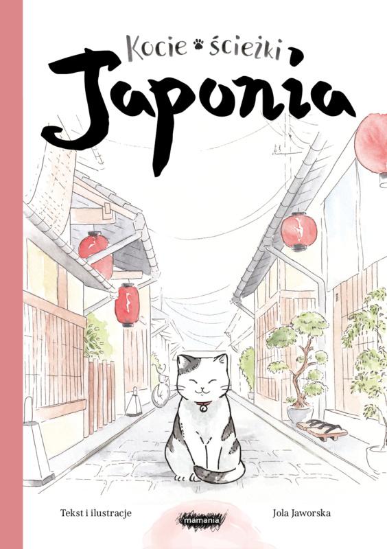 Kocie ścieżki. Japonia - podróż zdziećmi śladami Kotaru!